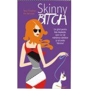 SKINNY BITCH - Un ghid pentru fete deștepte, care vor să mănânce sănătos și să arate fabulos!