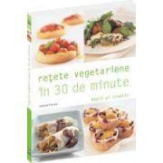 Rețete vegetariene în 30 de minute. Rapid și creativ