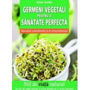 Germeni vegetali pentru o sanatate perfecta manualul cultivatorului si al consumatorului