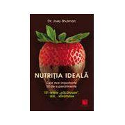 """Nutriția ideală. Cele mai importante 50 de superalimente. 101 rețete """"păcătoase"""", dar… sănătoase"""