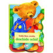 Teddy Bear, ursuleț, deschide ochii!