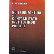 Noile orizonturi ale contabilitatii institutiilor publice (editura Universitara, autor: C. M. Dragan isbn: 978-973-749-510-5)