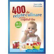 400 de retete culinare pentru copilul tau: 0-3 ani