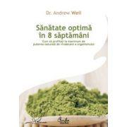Sănătate optimă în 8 săptămâni - Cum să profitați la maximum de puterea naturală de vindecare a organismului